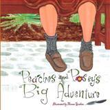 Peaches and Posey's Big Adventure, Pam Feeney, 1491016663