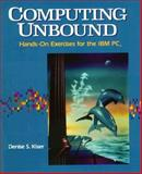 Computing Unbound : Hands-On Exercises for the IBM PC, Kiser, Denise S., 0393956660