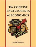 The Concise Encyclopedia of Economics, Henderson, David R., 086597666X