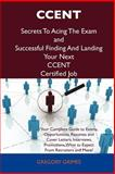 Ccent Secrets to Acing the Exam and Successful Finding and Landing Your Next Ccent Certified Job, Gregory Grimes, 1486156665