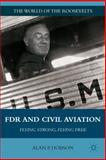 FDR and Civil Aviation : Flying Strong, Flying Free, Dobson, Alan P., 0230106668