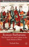 Roman Barbarians : The Royal Court and Culture in the Early Medieval West, Hen, Yitzhak, 0333786661