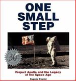 One Small Step : A 30th Anniversary Celebration of Project Apollo and the Space Age, Fowler, Eugene, 0765116669