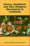 History, Buddhism, and New Religious Movements in Cambodia, John Marston and Elizabeth Guthrie, 0824826663
