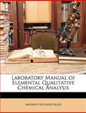 Laboratory Manual of Elemental Qualitative Chemical Analysis, Andrew Richard Bliss, 1146406665