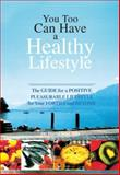 You Too Can Have a Healthy Lifestyle : The Guide for a Positive Pleasureable Lifestyle for Your Forties and Beyond, Seld, David, 3805576668