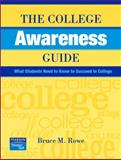 The College Awareness Guide : What Students Need to Know to Succeed in College, Rowe, Bruce M., 0131716662