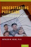 Understanding Parricide : When Sons and Daughters Kill Parents, Heide, Kathleen M., 0195176669
