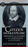 Citizen Shakespeare : Freemen and Aliens in the Language of the Plays, Archer, John Michael, 1403966664