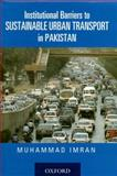 Institutional Barriers to Sustainable Urban Transport in Pakistan, Imran, Muhammad, 0195476662