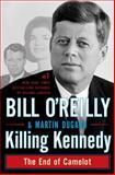 Killing Kennedy, Bill O'Reilly and Martin Dugard, 0805096663