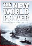The New World Power : American Foreign Policy, 1898-1917, Robert E. Hannigan, 0812236661