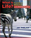 What Is Life? A Guide to Biology with Physiology : W/ Prep-U Access Card, Phelan and Phelan, Jay, 1429246669