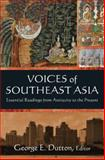 Voices of Southeast Asia : Essential Readings from Antiquity to the Present, Dutton, George E., 0765636662