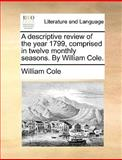 A Descriptive Review of the Year 1799, Comprised in Twelve Monthly Seasons by William Cole, William Cole, 1170376665