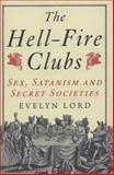 The Hellfire Clubs : Sex, Satanism and Secret Societies, Lord, Evelyn, 0300116675