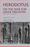 On the War for Greek Freedom : Selections from the Histories, Herodotus, 087220667X