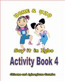 Uche and Uzo Say It in Igbo Activity Book 4, Chineme Ozumba and Aghaegbuna Ozumba, 1495466671