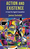 Action and Existence : A Case for Agent Causation, Swindal, James, 023029667X