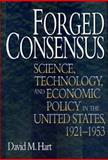 Forged Concensus : Science, Technology, and Economic Policy in the United States 1921-1953, Hart, David M., 069102667X