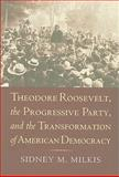 Theodore Roosevelt, the Progressive Party, and the Transformation of American Democracy, Milkis, Sidney M., 0700616675
