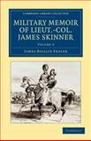 Military Memoir of Lieut. -Col. James Skinner, C. B. Vol. 2 : For Many Years a Distinguished Officer Commanding a Corps of Irregular Cavalry in the Service of the H. E. I. C., Fraser, James Baillie, 1108046673