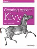 Creating Apps in Kivy, Phillips, Dusty, 1491946679
