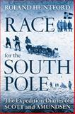 Race for the South Pole : The Expedition Diaries of Scott and Amundsen, Huntford, Roland, 1441126678