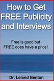 How to Get FREE Publicity and Interviews, Leland Benton, 149612667X