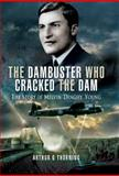 The Dambuster Who Cracked the Dam, Arthur G. Thorning, 1844156672