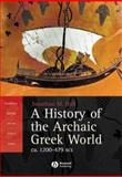 A History of the Archaic Greek World : Ca. 1200-479 BCE, Hall, Jonathan M., 0631226672