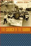 The Church in the Barrio : Mexican American Ethno-Catholicism in Houston, Treviño, Roberto R., 0807856673