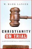 Christianity on Trial, W. Mark Lanier, 0830836675