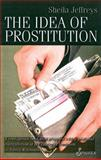 The Idea of Prostitution, Jeffreys, Sheila, 1876756675