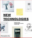 New Technologies, Products from Phaidon Design Classics, Phaidon Press Editors, 0714856673