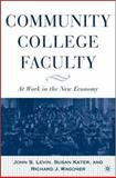Community College Faculty : At Work in the New Economy, Levin, John S. and Kater, Susan, 1403966672