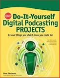 Do It Yourself Digital Podcasting Projects : 24 Cool Things You Didn't Know You Could Do, Prochnow, Dave, 0071486674