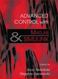 Advanced Control with MATLAB and SIMULINK, Moscinski, Jerzy and Ogonowski, Zbigniew, 013309667X