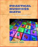 Practical Business Math : An Applications Approach, Tuttle, Michael D., 0130256676