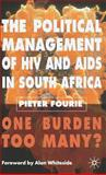 The Political Management of HIV and AIDS in South Africa : One Burden Too Many?, Fourie, Pieter, 0230006671