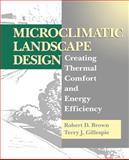 Microclimatic Landscape Design : Creating Thermal Comfort and Energy Efficiency, Brown, Robert D. and Gillespie, Terry J., 0471056677