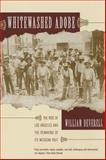 Whitewashed Adobe - The Rise of Los Angeles and the Remaking of Its Mexican Past, Deverell, William Francis, 0520246675