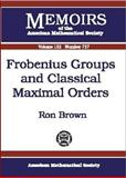 Frobenius Groups and Classical Maximal Orders, Ron Brown, 0821826670