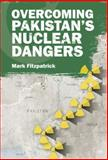Overcoming Pakistan's Nuclear Dangers, Mark Fitzpatrick, Mark, 1138796670