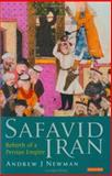 Safavid Iran : Rebirth of a Persian Empire, Newman, Andrew J. and Newman, Andrew, 1860646670