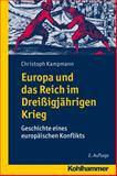 Europa und das Reich Im Dreissigjahrigen Krieg : Geschichte Eines Europaischen Konflikts, Kampmann, Christoph, 3170236679