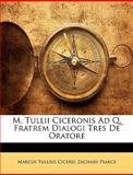 M Tullii Ciceronis Ad Q Fratrem Dialogi Tres de Oratore, Marcus Tullius Cicero and Zachary Pearce, 1147996679