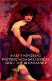 Writing Women's History since the Renaissance, Spongberg, Mary, 0333726677