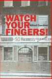 Watch Your Fingers!, Gardner, Alfred, 0850366674