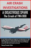 Air Crash Investigations a Disastrous Spark the Crash of Twa 800, Editor Cramoisi, 1300646675
